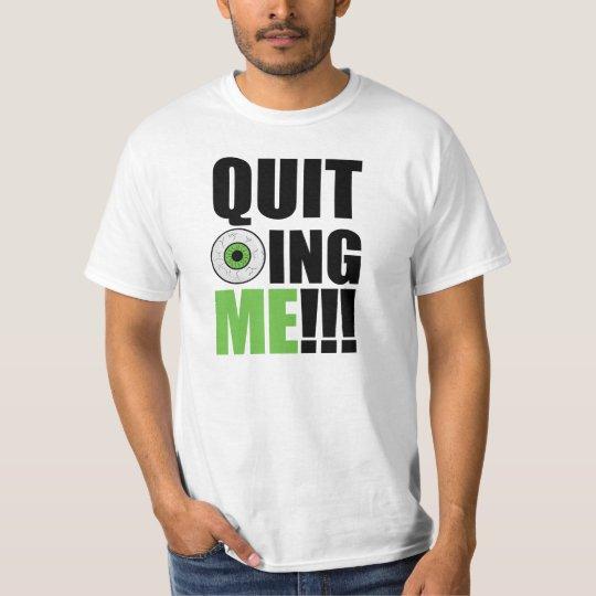 T-Shirt Quit EyeBalling Me!!