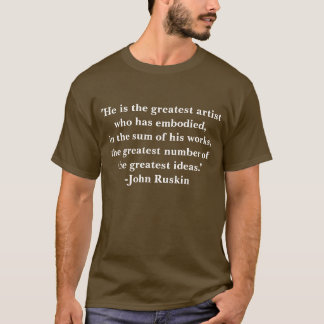 T-Shirt Quotation about the Artist by John Ruskin