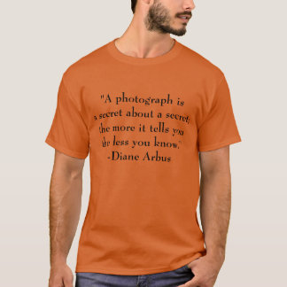 T-Shirt Quote about Photography by Dianne Arbus