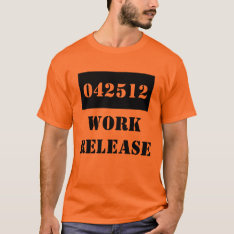 T-shirt Retirement Date Gag Gift Work Release Jail at Zazzle