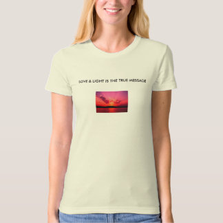 {T-SHIRT} Sunset, LOVE & LIGHT IS THE TRUE MESSAGE T-Shirt