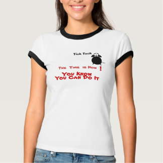 "T-shirt-"" Tick Tock,The Time Is Now-You Can Do It"" T-Shirt"