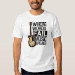 "T-shirt ""Where fail Words music speaks """