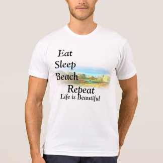 T-SHIRTS-Eat, Sleep, beach,repeat,Life is Beautifu T-Shirt