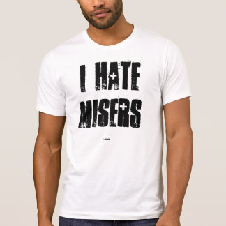 T-SHIRTS - I HATE MISERS - HUMOR - COMEDY - GIFTS