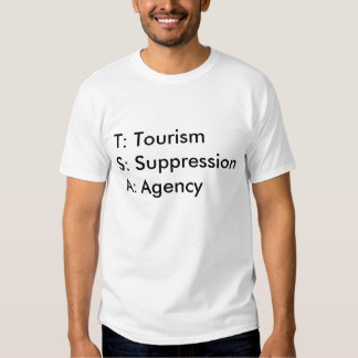 T: Tourism S: SuppressionA: Agency T Shirts