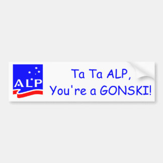 Ta Ta ALP, you're a GONSKI! Bumper Sticker