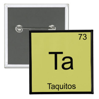 Ta - Taquitos Funny Chemistry Element Symbol Tee Pinback Button