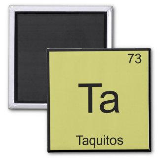 Ta - Taquitos Funny Chemistry Element Symbol Tee Magnet