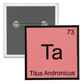 Ta - Titus Andronicus Chemistry Element Symbol Tee Button