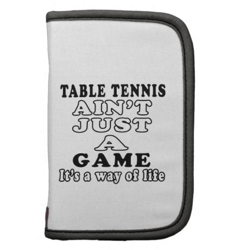 table tennis Ain't Just A Game It's A Way Of Life Organizer