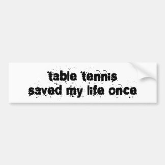 Table Tennis Saved My Life Once Bumper Sticker