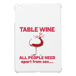 Table Wine all people need apart from ..... iPad Mini Case