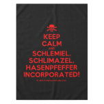 [Skull crossed bones] keep calm and schlemiel, schlimazel, hasenpfeffer incorporated!  Tablecloth