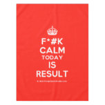 [Crown] f*#k calm today is result  Tablecloth