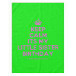 [Crown] keep calm its my little sister birthday  Tablecloth
