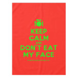 [Cutlery and plate] keep calm and don't eat my face  Tablecloth