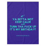 [Electric guitar] ya betta not keep calm just turn tha fuck up it's my birthday!  Tablecloth