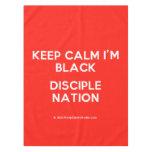 keep calm i'm black disciple nation  Tablecloth
