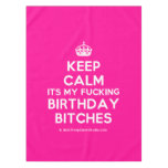 [Crown] keep calm its my fucking birthday bitches  Tablecloth