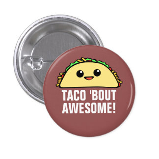 Taco 'Bout Awesome 1 Inch Round Button