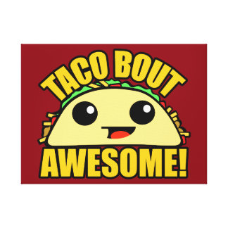 Taco Bout Awesome Canvas Print
