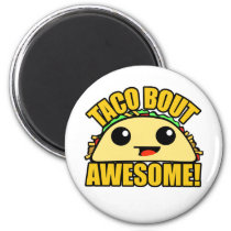 Taco Bout Awesome Magnet