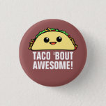 "Taco &#39;Bout Awesome Pinback Button<br><div class=""desc"">&quot;Taco &#39;Bout Awesome&quot; cute kawaii taco character round button</div>"