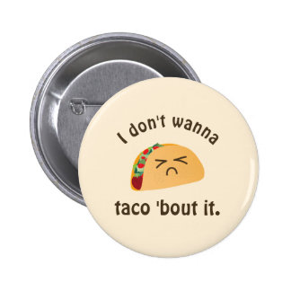 Taco 'Bout It Funny Word Play Food Pun Humor Button