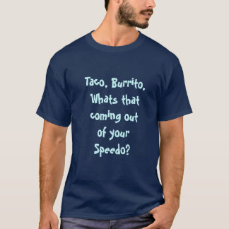 Taco, Burrito, Whats that coming out of your Sp... T-Shirt