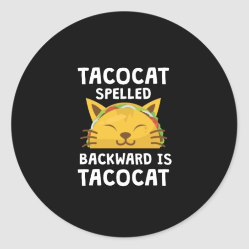 Taco Cat Spelled Backwards Is Taco Cat Funny Quote Classic Round Sticker