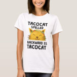 Taco Cat Spelled Backwards Is Taco Cat Funny Quote T-Shirt