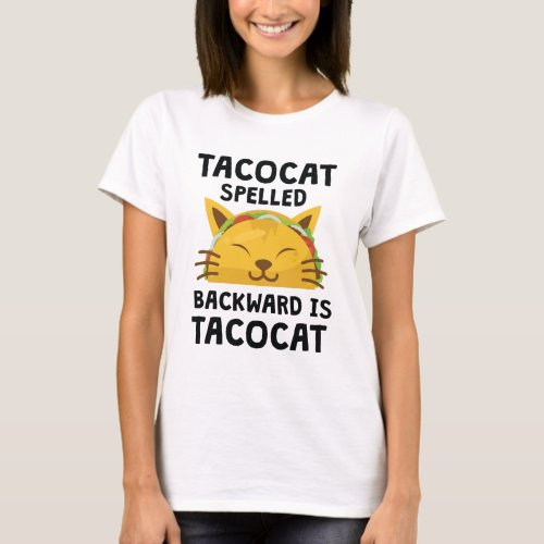 Taco Cat Spelled Backwards Is Taco Cat Funny Quote T_Shirt