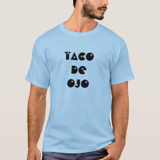 TACO DE OJO T-Shirt