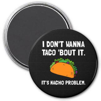 Taco Nacho Problem 3 Inch Round Magnet
