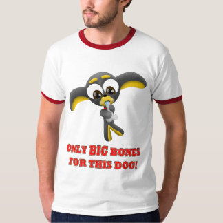 Taco - Only BIG Bones For This Dog! T-shirt