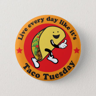 Taco Tuesday Every Day Pinback Button