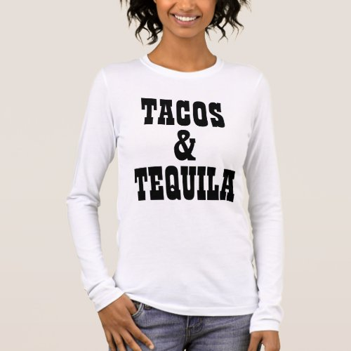 Tacos And Tequila Long Sleeve T_Shirt