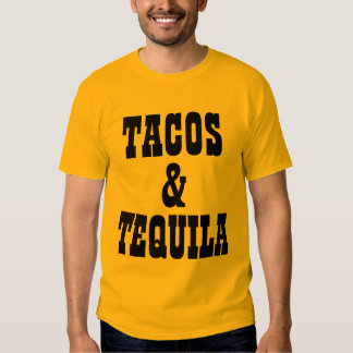Tacos And Tequila T Shirts