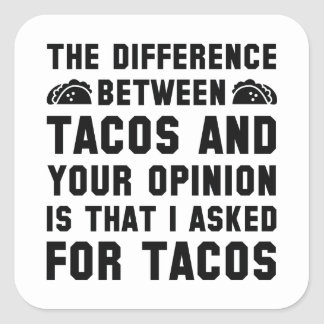 Tacos And Your Opinion Square Sticker