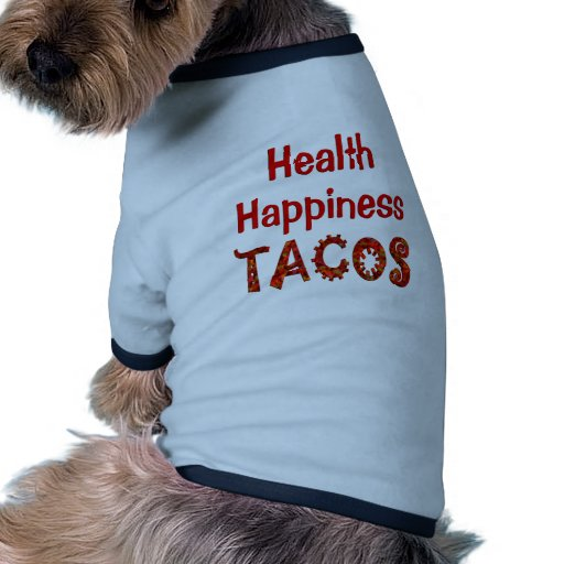 Tacos de la felicidad de la salud camiseta con mangas para perro
