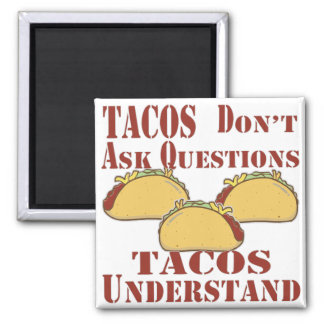 Tacos Don't Ask Questions Tacos Understand Magnet