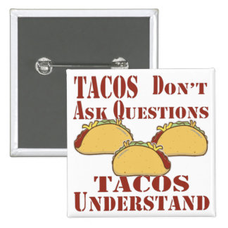 Tacos Don't Ask Questions Tacos Understand Pinback Button