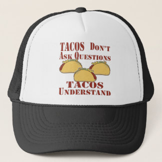 Tacos Don't Ask Questions Tacos Understand Trucker Hat