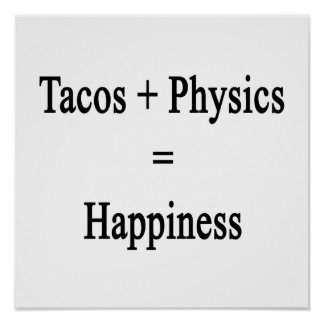Tacos Plus Physics Equals Happiness Poster