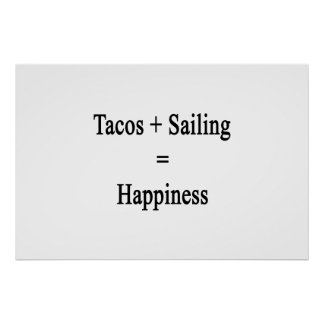 Tacos Plus Sailing Equals Happiness Poster