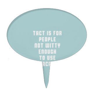Tact is for people, not witty enough to use sarcas cake topper