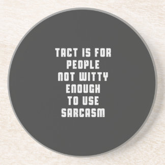 Tact is for people, not witty enough to use sarcas drink coaster