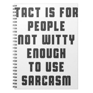 Tact is for people, not witty enough to use sarcas notebook
