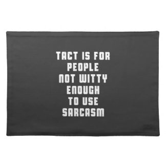 Tact is for people, not witty enough to use sarcas placemat